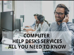 Computer help desks services - all you need to know